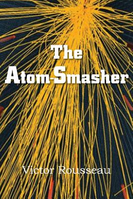 The Atom-Smasher - Rousseau, Victor
