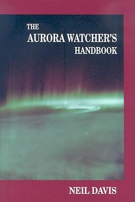 The Aurora Watcher's Handbook - Davis, Neil