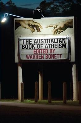 The Australian Book Of Atheism, - Bonett, Warren (Editor)