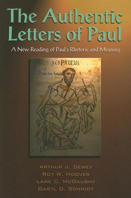 The Authentic Letters of Paul: A New Reading of Paul's Rhetoric and Meaning: The Scholars Version - Dewey, Arthur J, and Hoover, Roy W, and McGaughy, Lane C