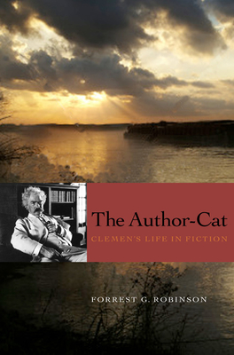 The Author-Cat: Clemens's Life in Fiction - Robinson, Forrest G