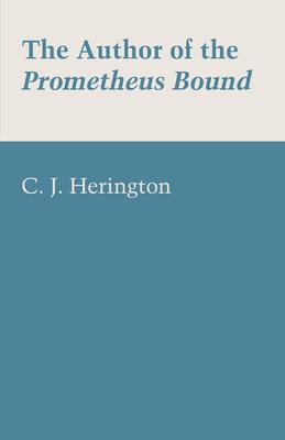 The Author of the Prometheus Bound - Herington, C J