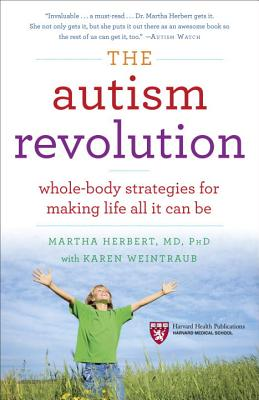 The Autism Revolution: Whole-Body Strategies for Making Life All It Can Be - Herbert, Martha, Dr., and Weintraub, Karen