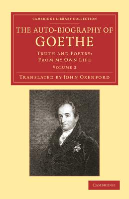 The Auto-Biography of Goethe: Truth and Poetry: From my Own Life - Goethe, Johann Wolfgang von, and Oxenford, John (Translated by)