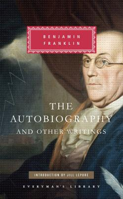The Autobiography and Other Writings - Franklin, Benjamin, and Lepore, Jill (Introduction by)