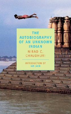 The Autobiography of an Unknown Indian - Chaudhuri, Nirad C