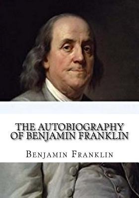 The Autobiography of Benjamin Franklin - Franklin, Benjamin