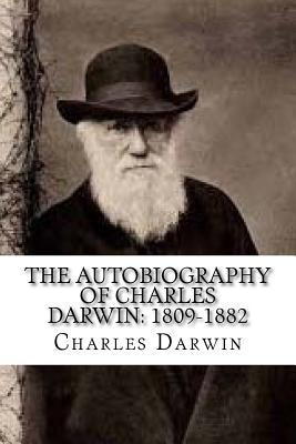 The Autobiography of Charles Darwin: 1809-1882 - Darwin, Charles