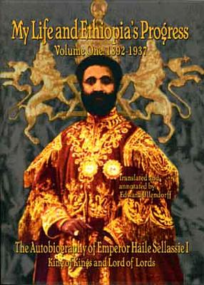 The Autobiography of Emperor Haile Sellassie I: King of All Kings and Lord of All Lords; My Life and Ethopia's Progress 1892-1937 - Sellassie, Haile