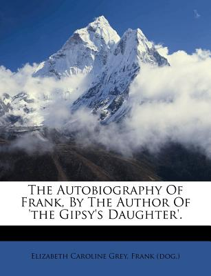 The Autobiography of Frank, by the Author of 'The Gipsy's Daughter'. - Grey, Elizabeth Caroline