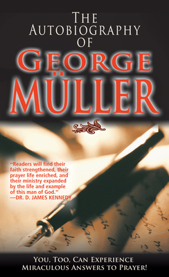 The Autobiography of George Muller: You, Too, Can Experience Miraculous Answers to Prayer! - Muller, George