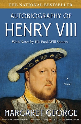 The Autobiography of Henry VIII: With Notes by His Fool, Will Somers - George, Margaret