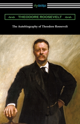 The Autobiography of Theodore Roosevelt - Roosevelt, Theodore