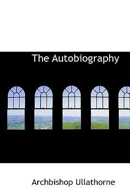 The Autobiography - Ullathorne, Archbishop