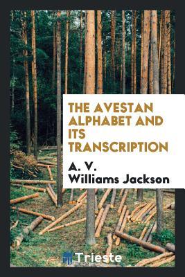 The Avestan Alphabet and Its Transcription - Jackson, A V Williams