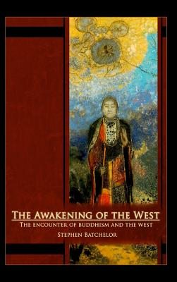 The Awakening of the West: The Encounter of Buddhism and Western Culture - Batchelor, Stephen