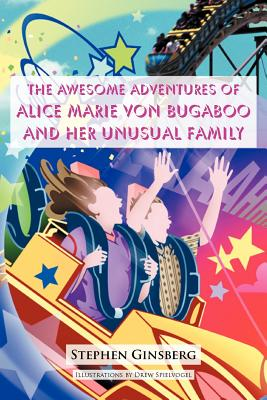 The Awesome Adventures of Alice Marie Von Bugaboo and Her Unusual Family - Ginsberg, Stephen