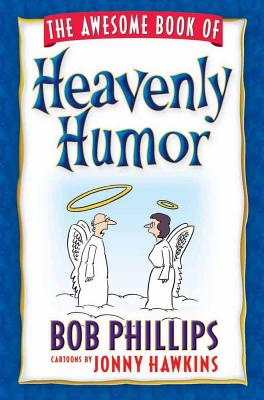 The Awesome Book of Heavenly Humor - Phillips, Bob