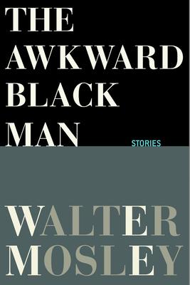 The Awkward Black Man - Mosley, Walter