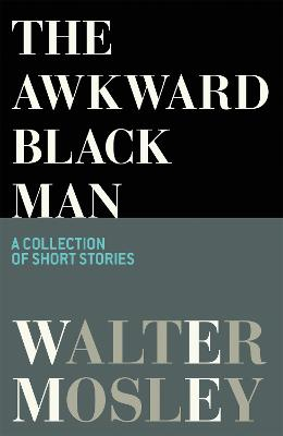 The Awkward Black Man - Mosley, Walter