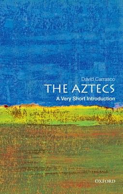 The Aztecs: A Very Short Introduction - Carrasco, David