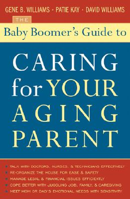 The Baby Boomer's Guide to Caring for Your Aging Parent - Williams, Gene