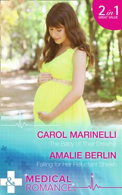 The Baby Of Their Dreams: The Baby of Their Dreams / Falling for Her Reluctant Sheikh - Marinelli, Carol, and Berlin, Amalie