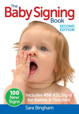The Baby Signing Book: Includes 450 ASL Signs for Babies and Toddlers - Bingham, Sara
