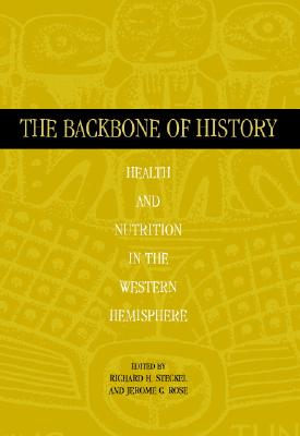 The Backbone of History: Health and Nutrition in the Western Hemisphere - Steckel, Richard H (Editor)