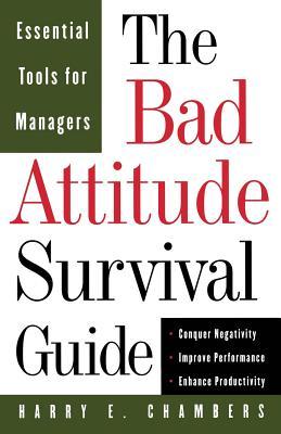 The Bad Attitude Survival Guide - Chambers, Harry E
