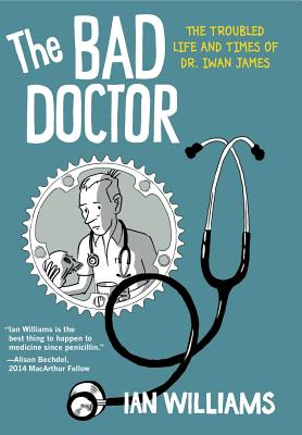 The Bad Doctor: The Troubled Life and Times of Dr. Iwan James - Williams, Ian