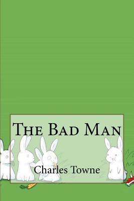 The Bad Man - Towne, Charles Hanson
