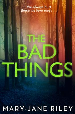 The Bad Things: A Gripping Crime Thriller Full of Twists and Turns - Riley, Mary-Jane
