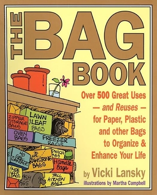 The Bag Book: Over 500 Great Uses and Reuses for Paper, Plastic and Other Bags to Organize and Enhance Your Life - Lansky, Vicki, and Campbell, Martha (Illustrator)