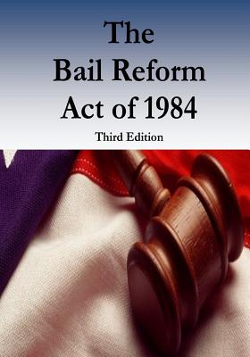 The Bail Reform Act of 1984 - Federal Judicial Center, and David N Adair, Jr, and Penny Hill Press (Editor)