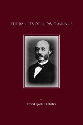 The Ballets of Ludwig Minkus - Minkus, Ludwig, and Letellier, Robert Ignatius (Editor)
