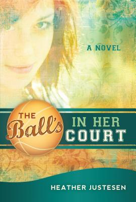 The Ball's in Her Court - Justesen, Heather