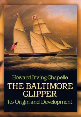 The Baltimore Clipper: Its Origin and Development - Chapelle, Howard Irving