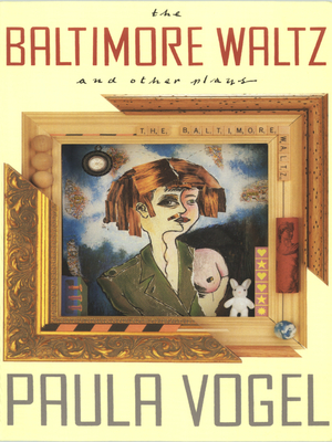 The Baltimore Waltz and Other Plays - Vogel, Paula