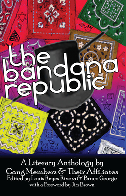 The Bandana Republic: A Literary Anthology by Gang Members and Their Affiliates - Rivera, Louis Reyes (Editor)