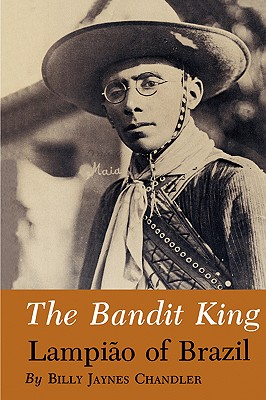 The Bandit King: Lampiao of Brazil - Chandler, Billy Jaynes