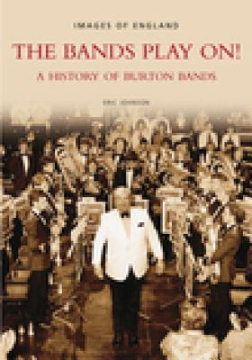 The Bands Play On!: A History of Burton Bands - Johnson, Eric, Prof.