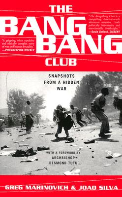 The Bang Bang Club - Marinovich, Greg, and Silva, Joao, and Tutu, Archbishop Desmond (Foreword by)