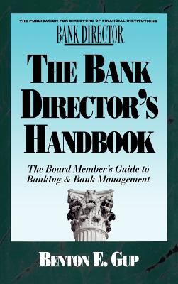 The Bank Director's Handbook: The Board Member's Guide to Banking & Bank Management - Gup, Benton E (Preface by)