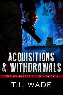 The Banker's Club: Acquisitions & Withdrawals - Wade, T I