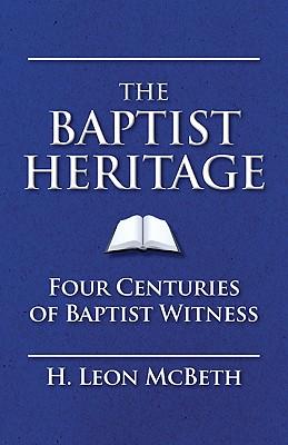 The Baptist Heritage - McBeth, H Leon