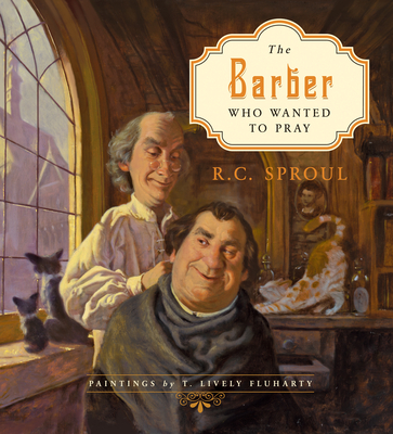 The Barber Who Wanted to Pray - Sproul, R. C.