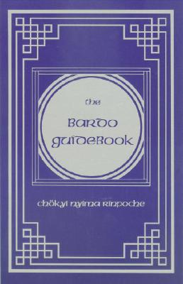 The Bardo Guidebook - Nyima, Chokyi, and Rinpoche, Chokyi, and Schmidt, Marcia, Dr. (Editor)