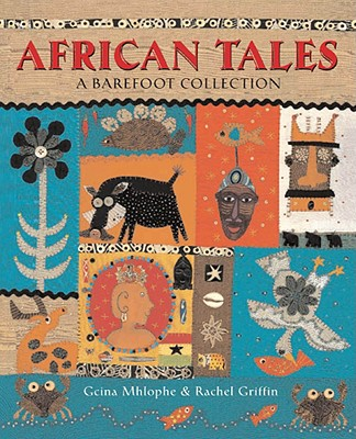 The Barefoot Book of African Tales - Mhlophe, Gcina, and Mhophe, Gcina
