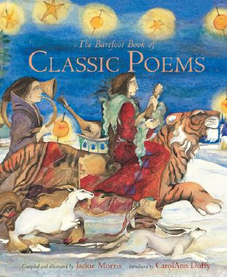 The Barefoot Book of Classic Poems - Morris, Jackie (Compiled by), and Duffy, Carol Ann (Introduction by)
